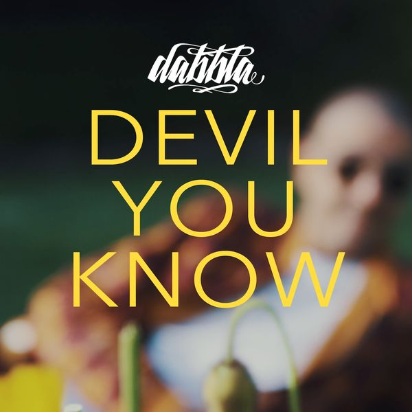 Devil You Know | Dabbla – Download and listen to the album