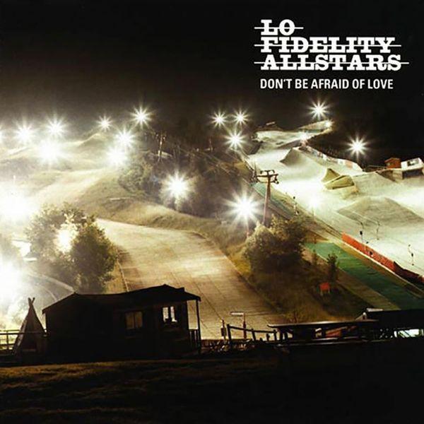 Lo Fidelity Allstars - Don't Be Afraid of Love