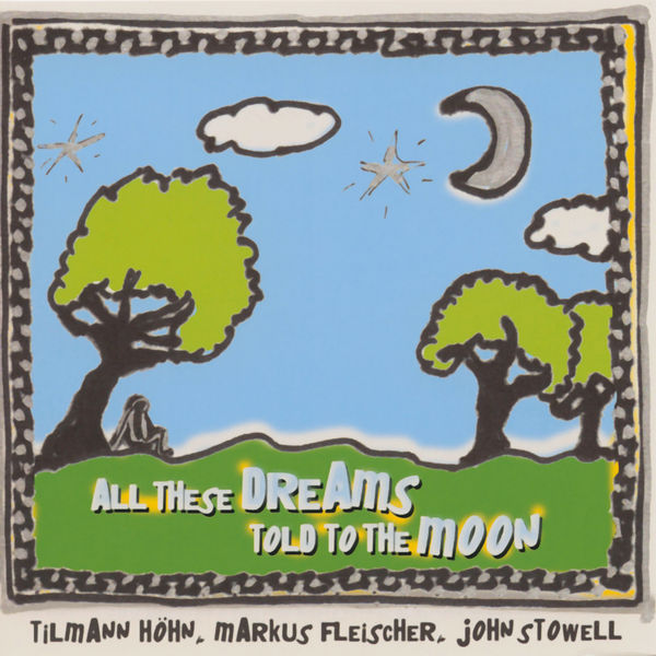Tilmann Höhn - All These Dreams Told to the Moon