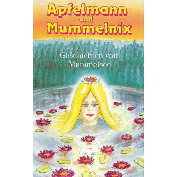 Apfelmann und Mummelnix - Geschichten vom Mummelsee