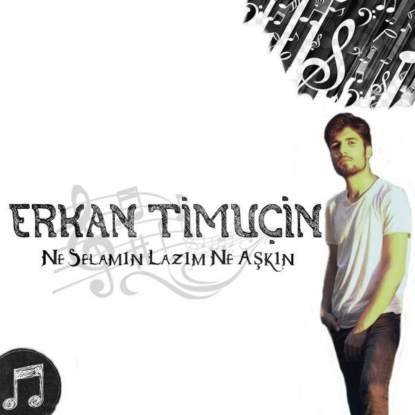 Erkan Timuçin - Ne Selamın Lazım Ne Aşkın