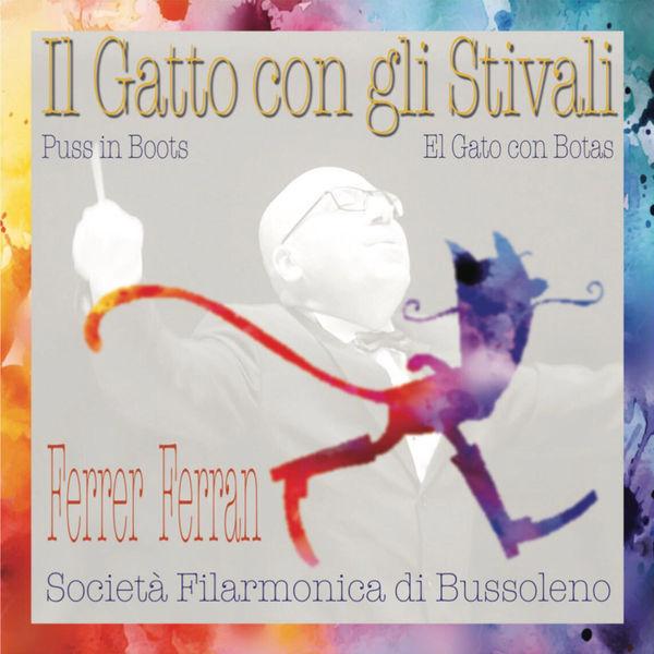 FERRER FERRAN & Società Filarmonica di Bussoleno - Ferrer Ferran: Il Gatto Con Gli Stivali (Puss In Boots)