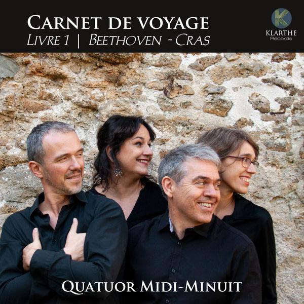 Quatuor Midi-Minuit - Carnet de voyage, Livre 1, Beethoven & Cras