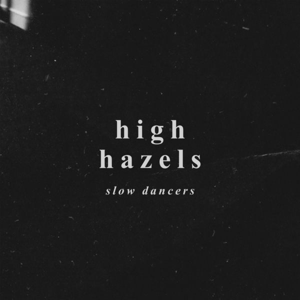High Hazels - Slow Dancers