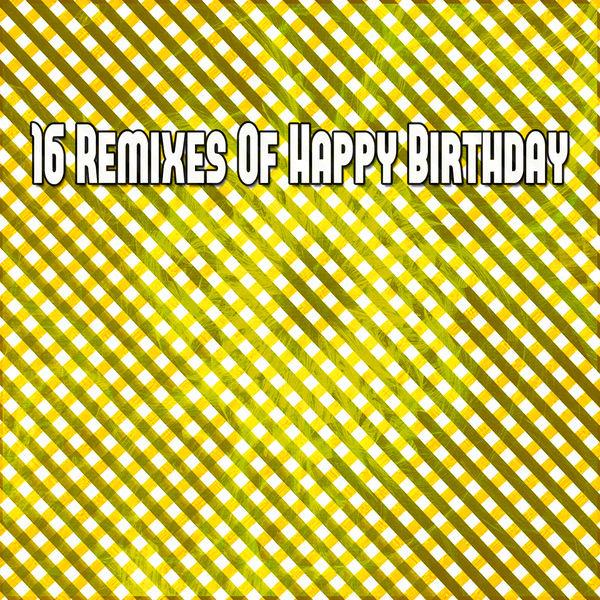Happy Birthday - 16 Remixes of Happy Birthday