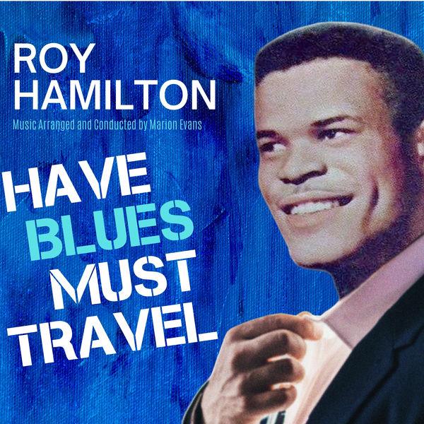 Roy Hamilton - Have Blues Must Travel