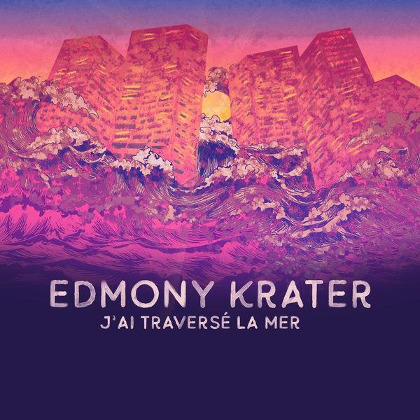 Edmony Krater - J'ai traversé la mer