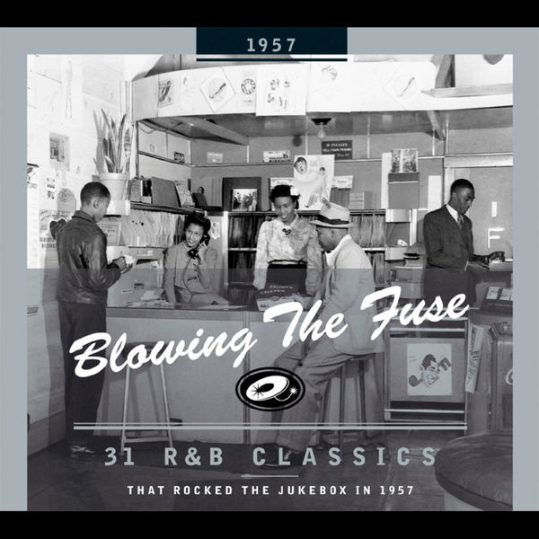 Various Artists - Blowing the Fuse - 31 R&B Classics That Rocked the Jukebox in 1957