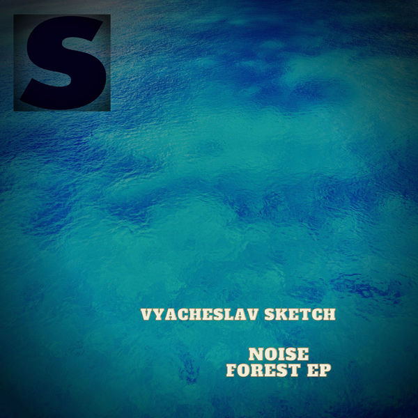 Vyacheslav Sketch - Noise Forest EP