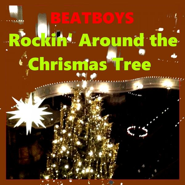 Beatboys Rockin' Around the Christmas Tree New release - Rockin' Around The Christmas Tree Beatboys €� Download And Listen