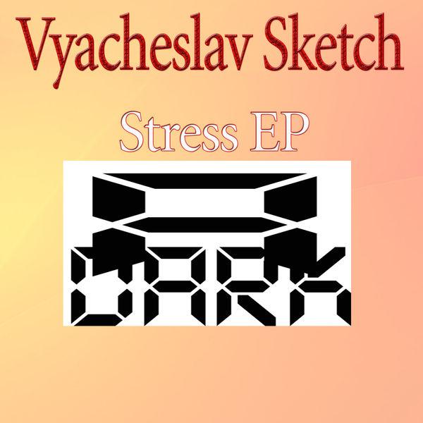 Vyacheslav Sketch - Stress EP