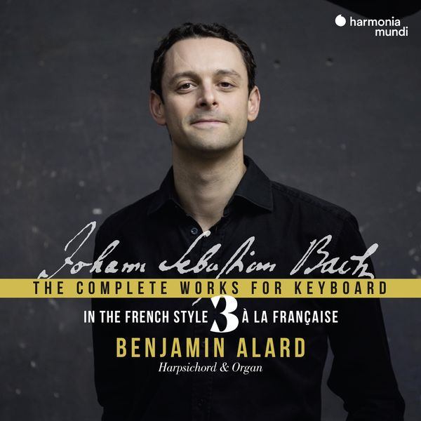 "Benjamin Alard - Bach: Complete Keyboard Edition 3 ""À la française"""