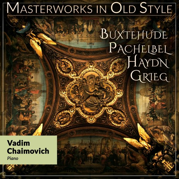 Vadim Chaimovich - Masterworks in Old Style: Buxtehude, Pachelbel, Haydn, Grieg