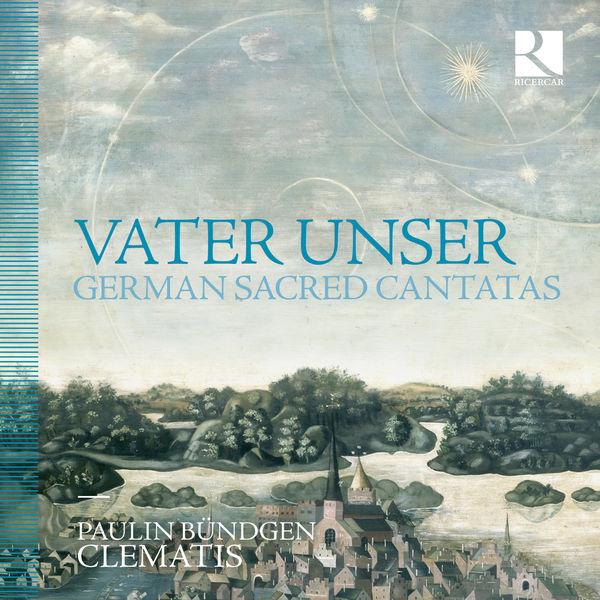 Paulin Bündgen - Vater unser. German Sacred Cantatas