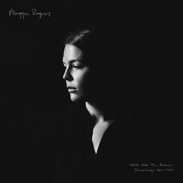 Maggie Rogers|Notes from the Archive: Recordings 2011-2016