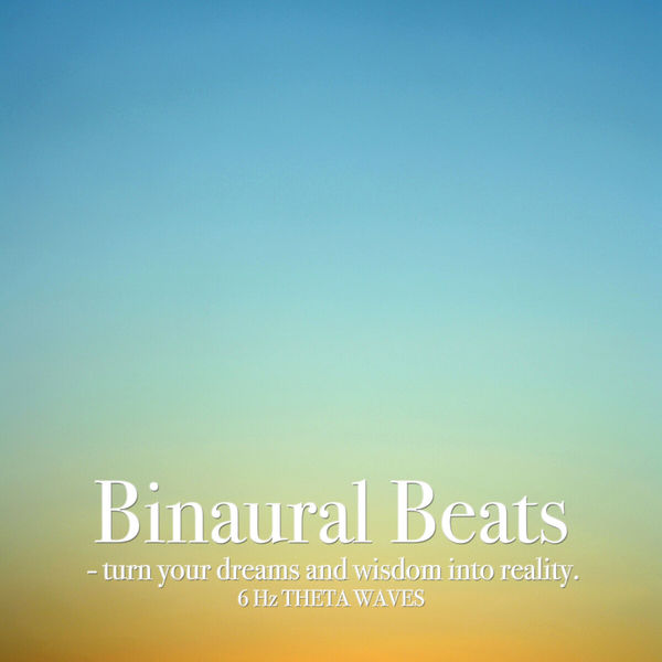 Binaural Beats - Turn Your Dreams and Wisdom into Reality
