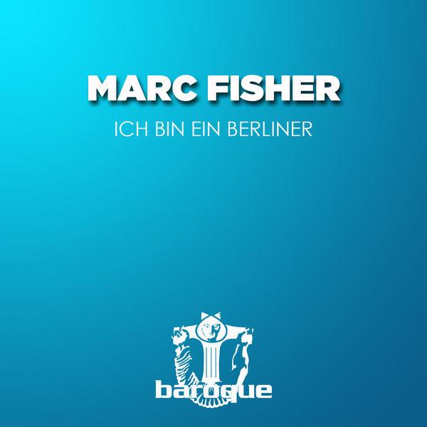 Marc Fisher - Ich Bin Ein Berliner