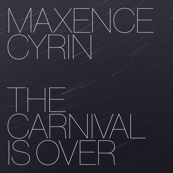 Maxence Cyrin - The Carnival Is Over