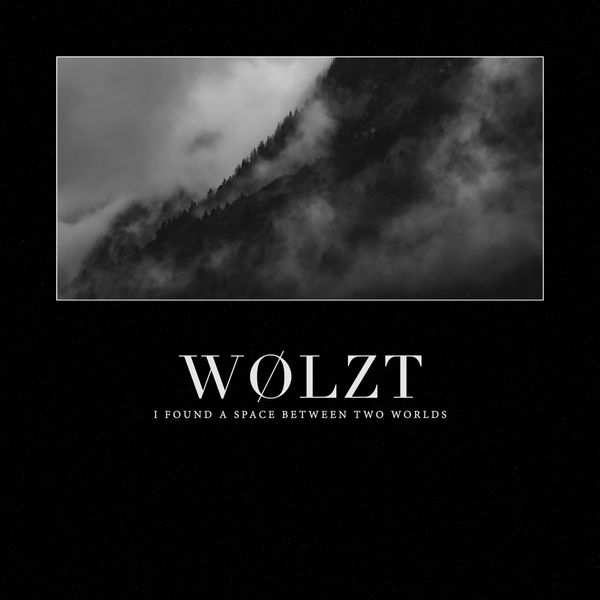 WØLZT - I Found a Space Between Two Worlds