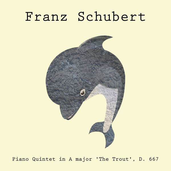 Franz Schubert - Piano Quintet in A major 'The Trout', D. 667