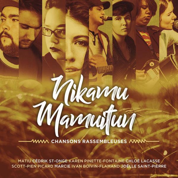 Nikamu Mamuitun - Chansons Rassembleuses - Nikamu Mamuitun - Chansons Rassembleuses