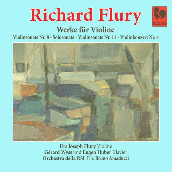 Urs Joseph Flury - Richard Flury: Violin Sonata No. 8 in A Major - Violin Sonata No. 11 in A Major - Sonata in G Minor, for Violin Solo - Violin Concerto No. 4 in A Minor