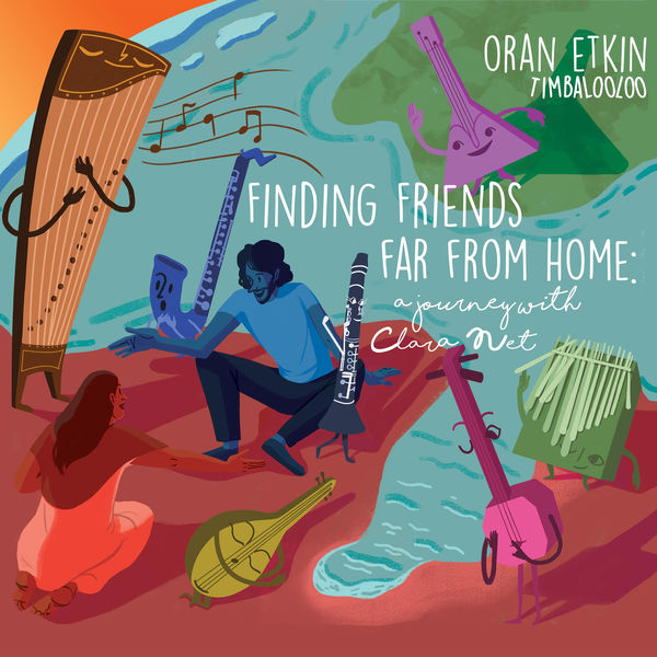 Oran Etkin - Finding Friends Far from Home: a Journey with Clara Net