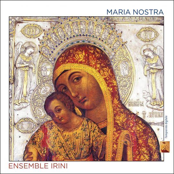 Ensemble Irini - Maria Nostra (Chants du culte marial en Méditerranée)
