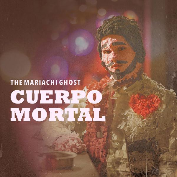 The Mariachi Ghost - Cuerpo Mortal