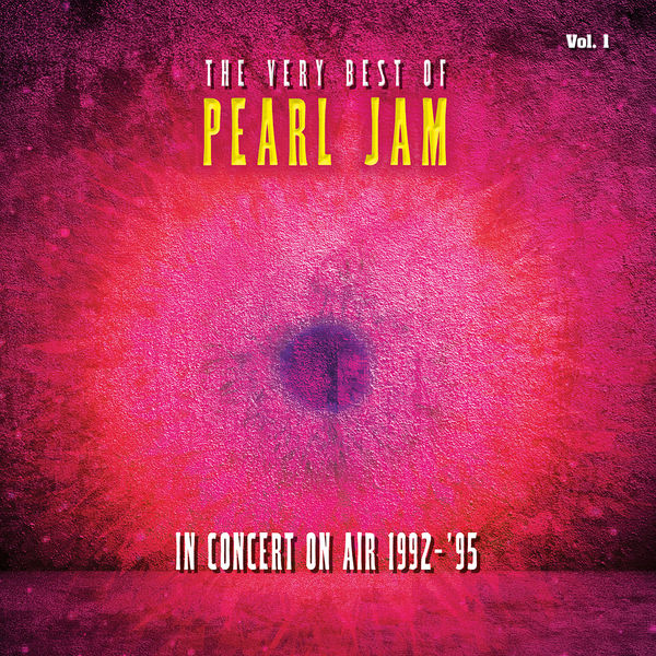 Pearl Jam|The Very Best Of Pearl Jam: In Concert on Air 1992 - 1995, Vol. 1 (Live)