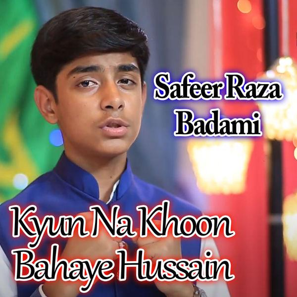 Safeer Raza Badami - Kyun Na Khoon Bahaye Hussain