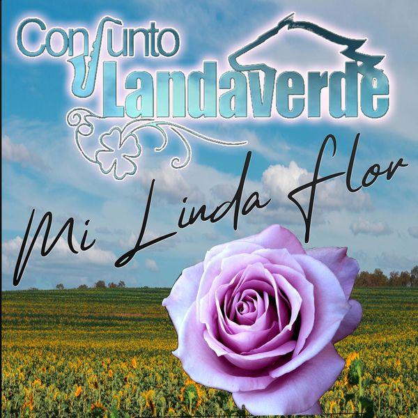 Conjunto Landaverde - Mi Linda Flor