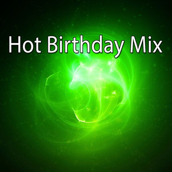 Happy Birthday - Hot Birthday Mix