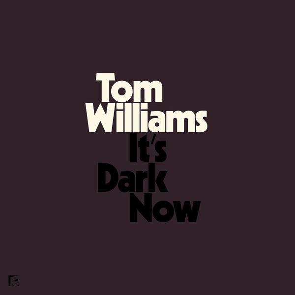 Tom Williams - Its Dark Now