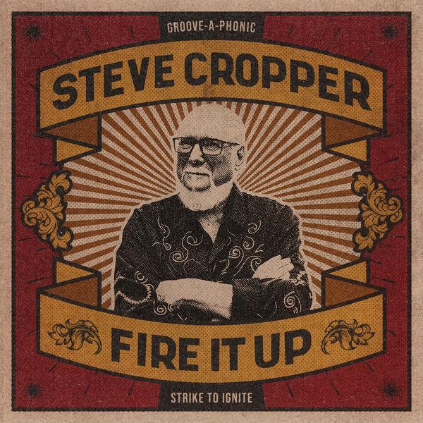 Steve Cropper - Fire It Up