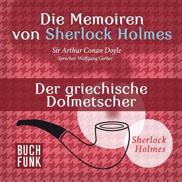 Arthur Conan Doyle - Sherlock Holmes: Die Memoiren von Sherlock Holmes - Der griechische Dolmetscher (Ungekürzt)