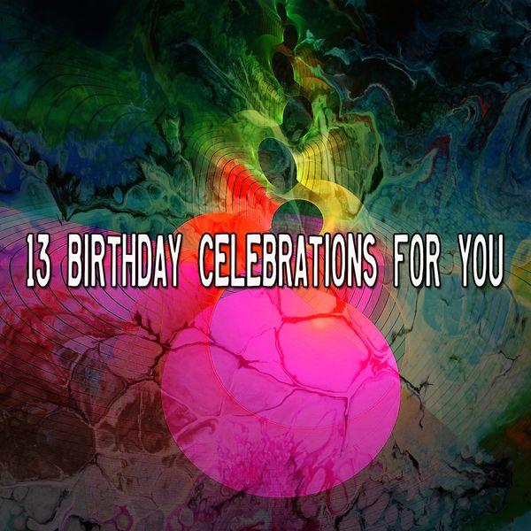 Happy Birthday - 13 Birthday Celebrations for You