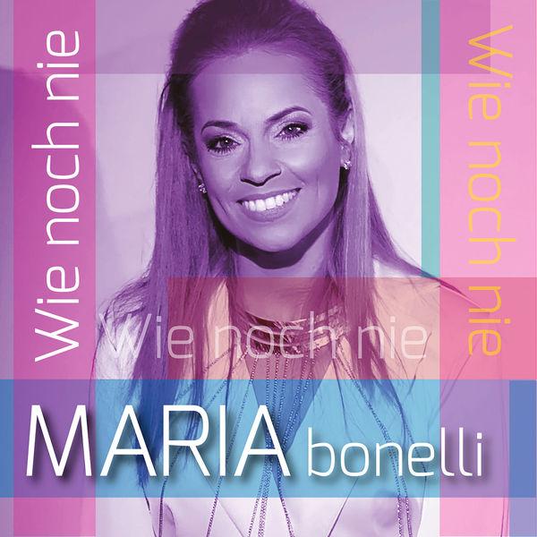 Maria Bonelli - Wie noch nie