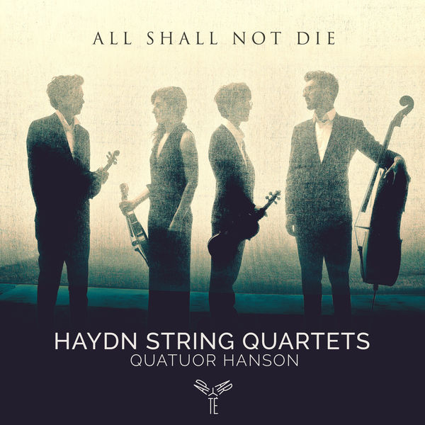 Quatuor Hanson - All Shall Not Die - Haydn String Quartets