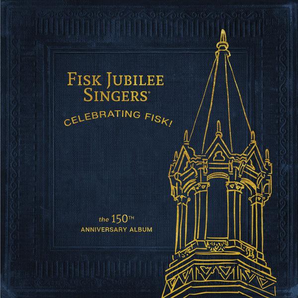 Fisk Jubilee Singers - Celebrating Fisk! (The 150th Anniversary Album)