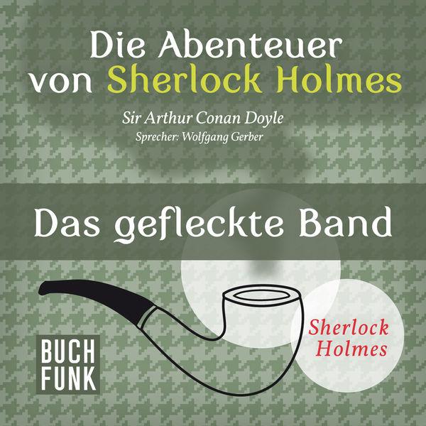 Arthur Conan Doyle - Sherlock Holmes: Die Abenteuer von Sherlock Holmes - Das gefleckte Band (Ungekürzt)
