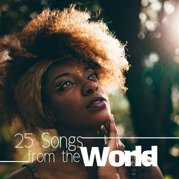 Album 25 Songs From The World A Collection Of The Most Relaxing Ethnic Music Asian Songs Zen Music African Music Indian Music Yoga Meditation Music Youssou Aaron Qobuz Download And