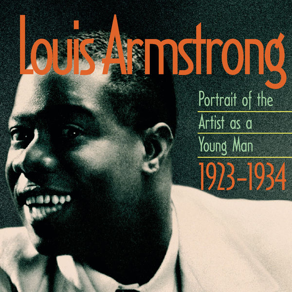 Louis Armstrong - Portrait Of The Artist As A Young Man 1923-1934