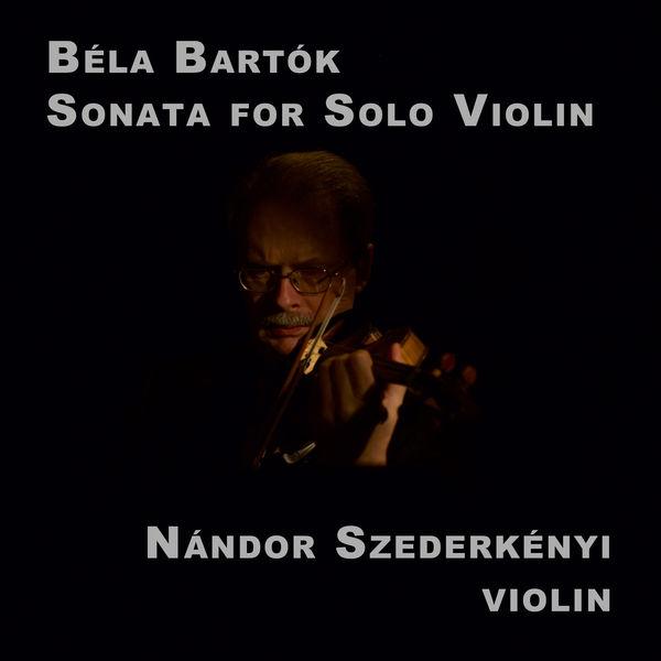 Nandor Szederkenyi - Bartok: Sonata for Solo Violin, Sz. 117, BB 124
