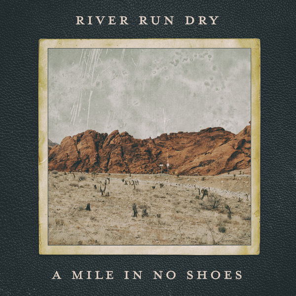River Run Dry - A Mile in No Shoes