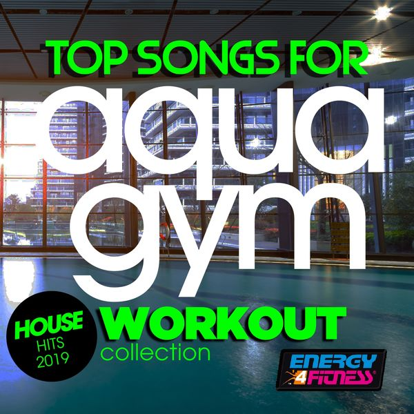 Various Artists - Top Songs For Aqua Gym House Hits 2019 Workout Collection