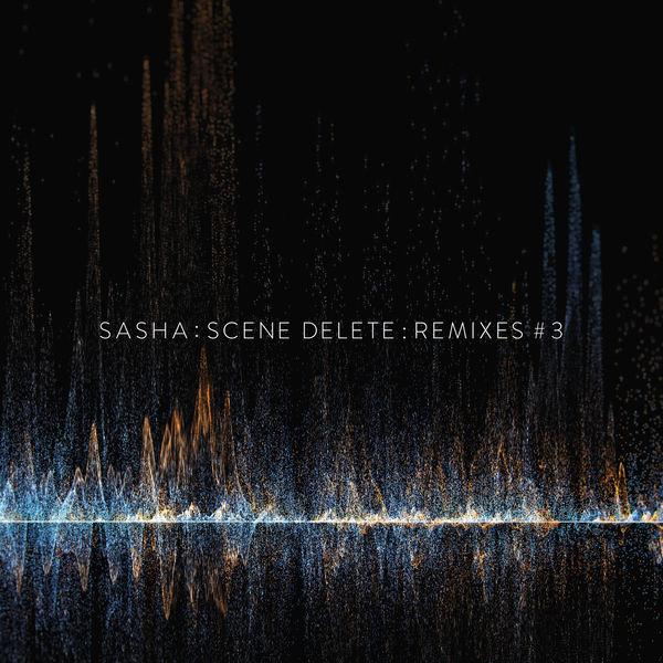 Sasha Scene Delete Remixes, Pt. 3