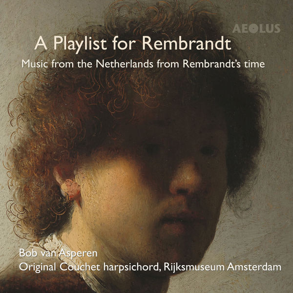 Bob Van Asperen - A Playlist for Rembrandt: Music from the Netherlands from Rembrandt's time