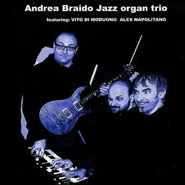 Andrea Braido - Jazz Organ Trio (Remastered 2020)