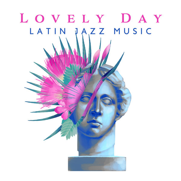 Various Artists - Lovely Day – Latin Jazz Music